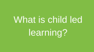 child led learning explained Childrens House Nursery Southwell